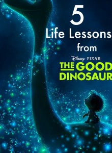 5 Life Lessons from Disney Pixar's The Good Dinosaur